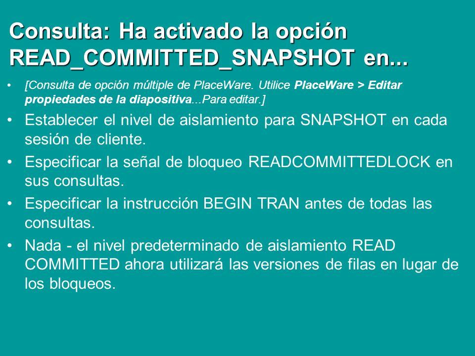 Consulta: Ha activado la opción READ_COMMITTED_SNAPSHOT en...