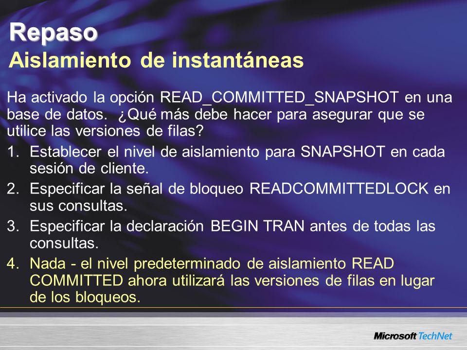 Repaso Repaso Aislamiento de instantáneas Ha activado la opción READ_COMMITTED_SNAPSHOT en una base de datos.