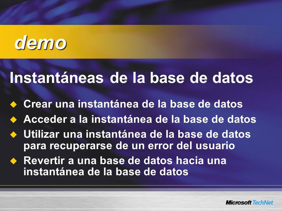 Instantáneas de la base de datos Crear una instantánea de la base de datos Acceder a la instantánea de la base de datos Utilizar una instantánea de la base de datos para recuperarse de un error del usuario Revertir a una base de datos hacia una instantánea de la base de datos demo demo