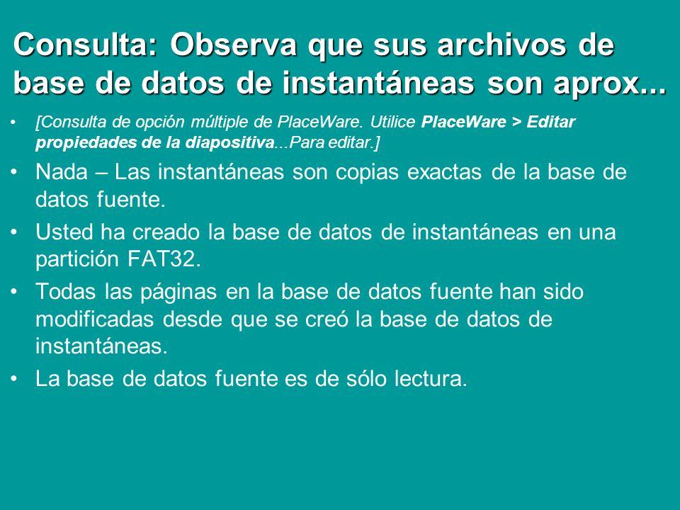 Consulta: Observa que sus archivos de base de datos de instantáneas son aprox...