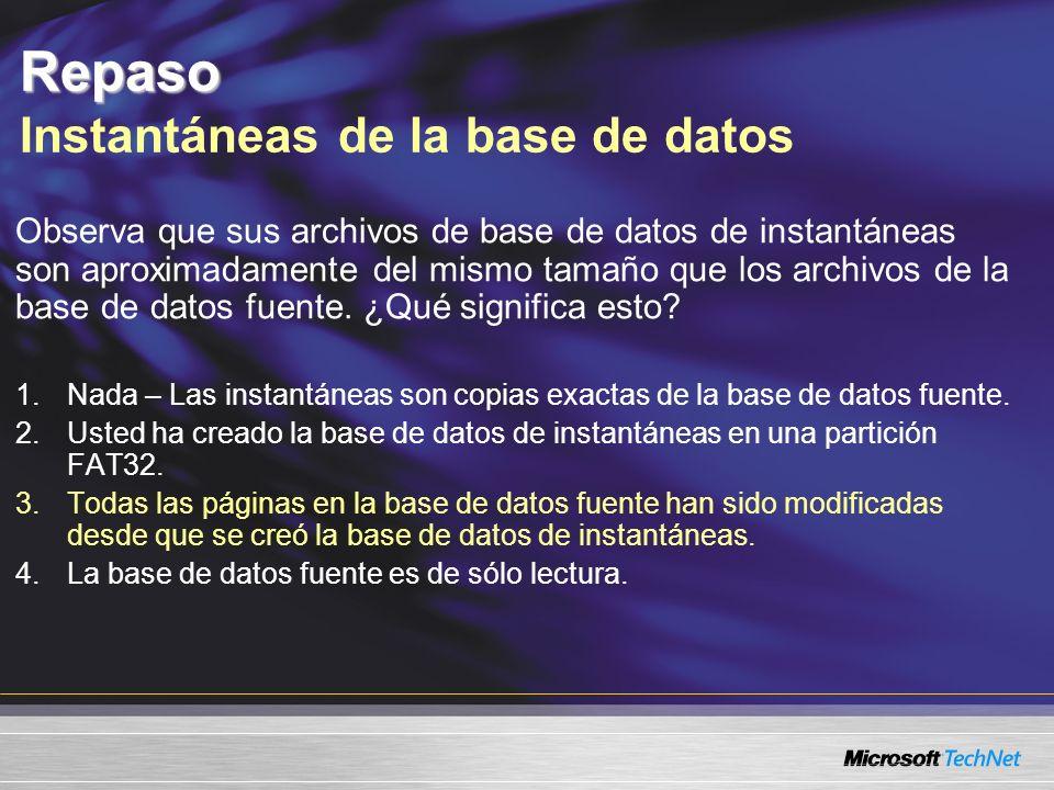 Repaso Repaso Instantáneas de la base de datos Observa que sus archivos de base de datos de instantáneas son aproximadamente del mismo tamaño que los archivos de la base de datos fuente.