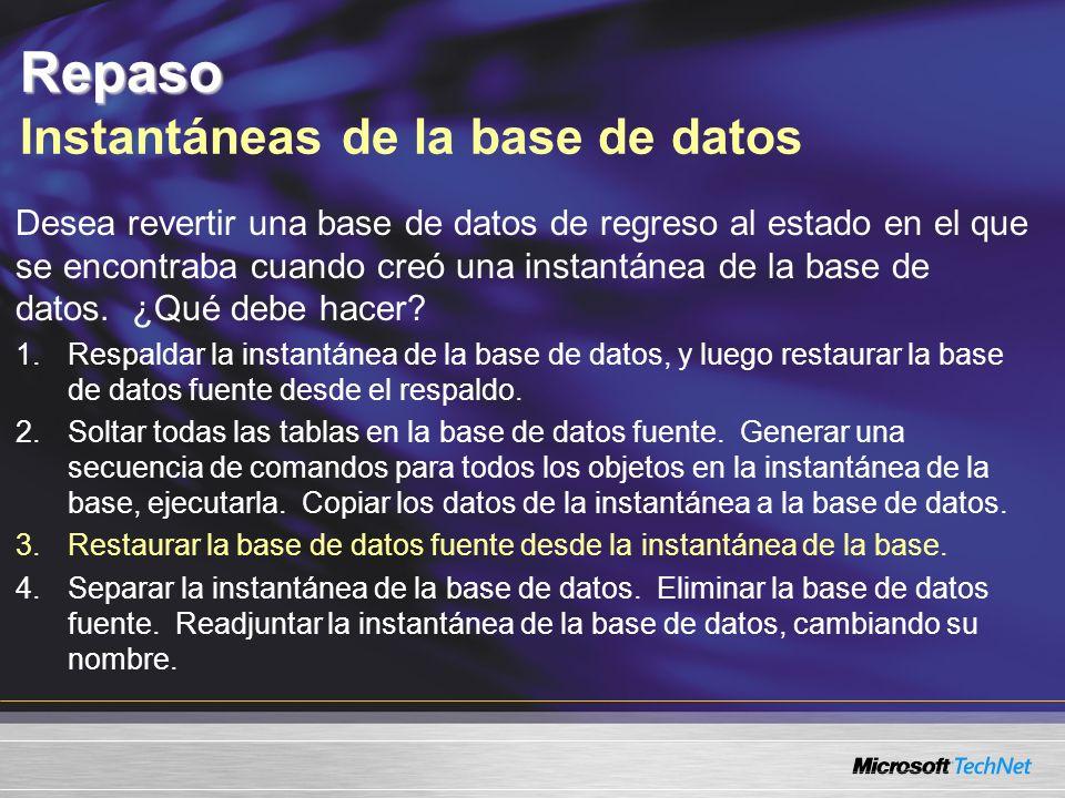 Repaso Repaso Instantáneas de la base de datos Desea revertir una base de datos de regreso al estado en el que se encontraba cuando creó una instantánea de la base de datos.