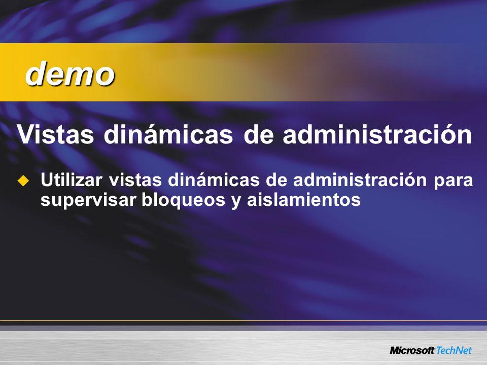 Vistas dinámicas de administración Utilizar vistas dinámicas de administración para supervisar bloqueos y aislamientos demo demo