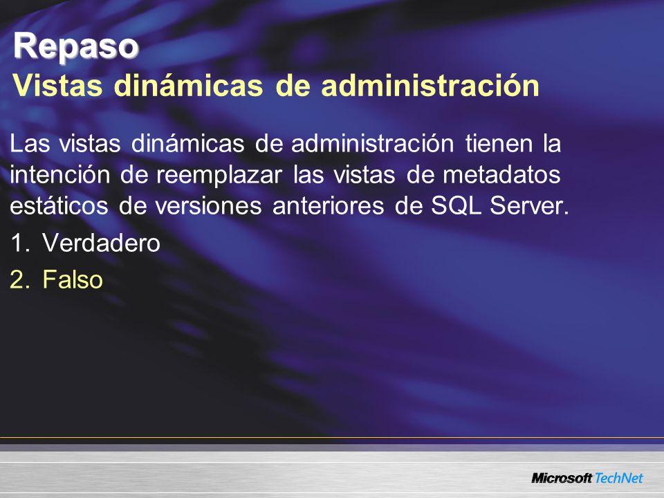 Repaso Repaso Vistas dinámicas de administración Las vistas dinámicas de administración tienen la intención de reemplazar las vistas de metadatos estáticos de versiones anteriores de SQL Server.