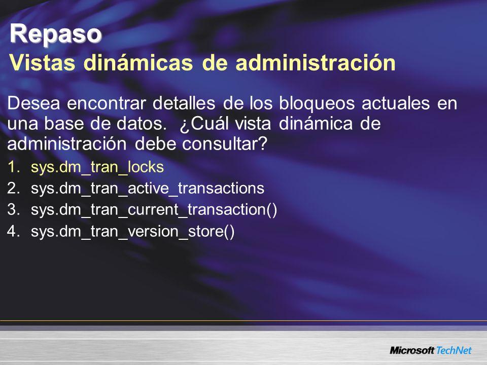 Repaso Repaso Vistas dinámicas de administración Desea encontrar detalles de los bloqueos actuales en una base de datos.