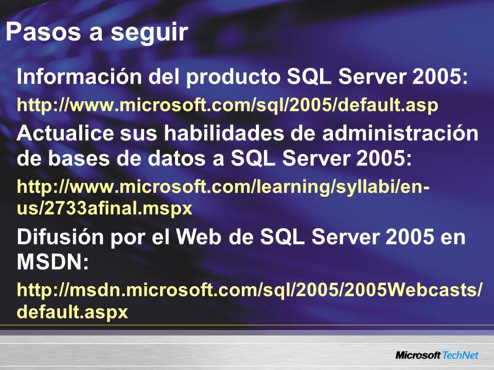 Pasos a seguir Información del producto SQL Server 2005: http://www.microsoft.com/sql/2005/default.asp Actualice sus habilidades de administración de bases de datos a SQL Server 2005: http://www.microsoft.com/learning/syllabi/en- us/2733afinal.mspx Difusión por el Web de SQL Server 2005 en MSDN: http://msdn.microsoft.com/sql/2005/2005Webcasts/ default.aspx