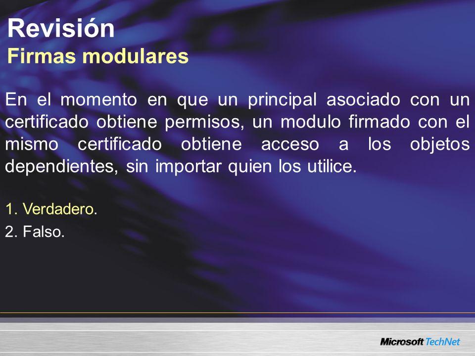 Revisión Firmas modulares En el momento en que un principal asociado con un certificado obtiene permisos, un modulo firmado con el mismo certificado obtiene acceso a los objetos dependientes, sin importar quien los utilice.