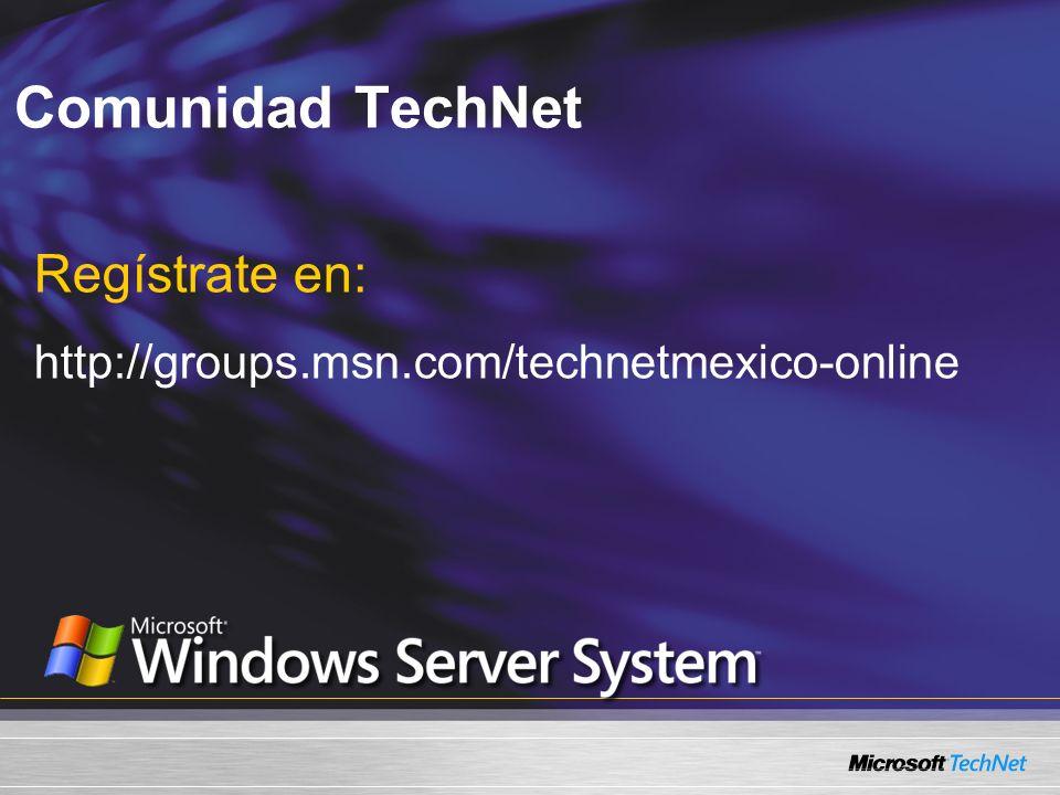 Comunidad TechNet Regístrate en: http://groups.msn.com/technetmexico-online