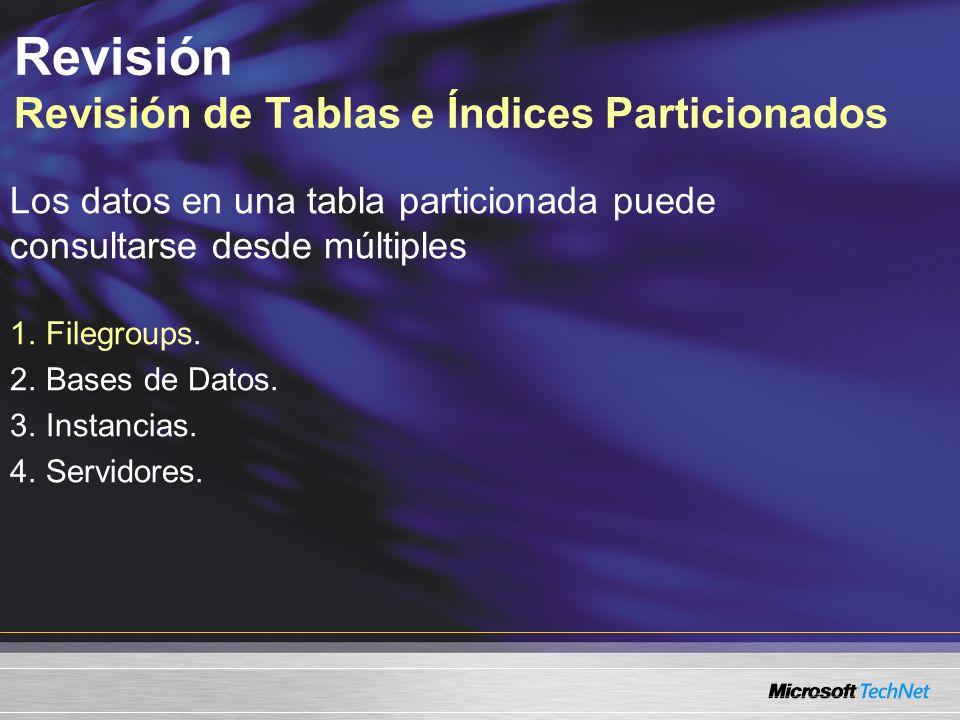 Revisión Revisión de Tablas e Índices Particionados Los datos en una tabla particionada puede consultarse desde múltiples 1.