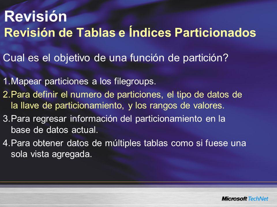 Revisión Revisión de Tablas e Índices Particionados Cual es el objetivo de una función de partición.
