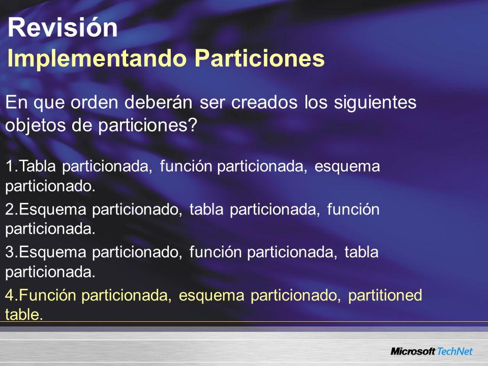 Revisión Implementando Particiones En que orden deberán ser creados los siguientes objetos de particiones.