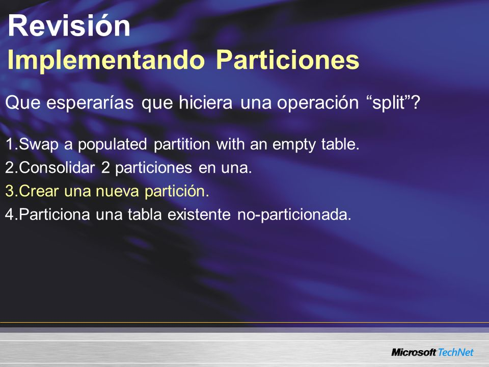 Revisión Implementando Particiones Que esperarías que hiciera una operación split? 1.Swap a populated partition with an empty table. 2.Consolidar 2 pa