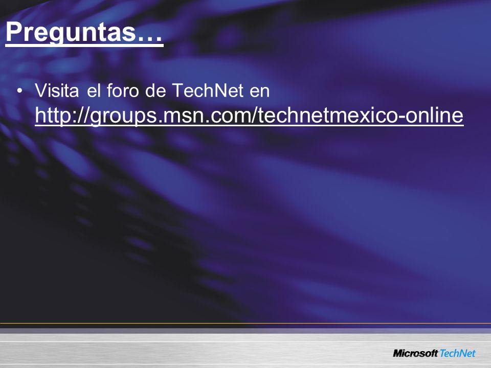 Preguntas… Visita el foro de TechNet en http://groups.msn.com/technetmexico-online
