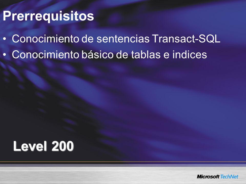 Prerrequisitos Level 200 Conocimiento de sentencias Transact-SQL Conocimiento básico de tablas e indices