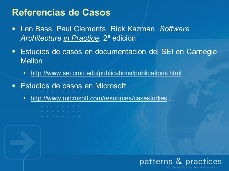 Referencias de Casos Len Bass, Paul Clements, Rick Kazman. Software Architecture in Practice, 2ª edición Estudios de casos en documentación del SEI en