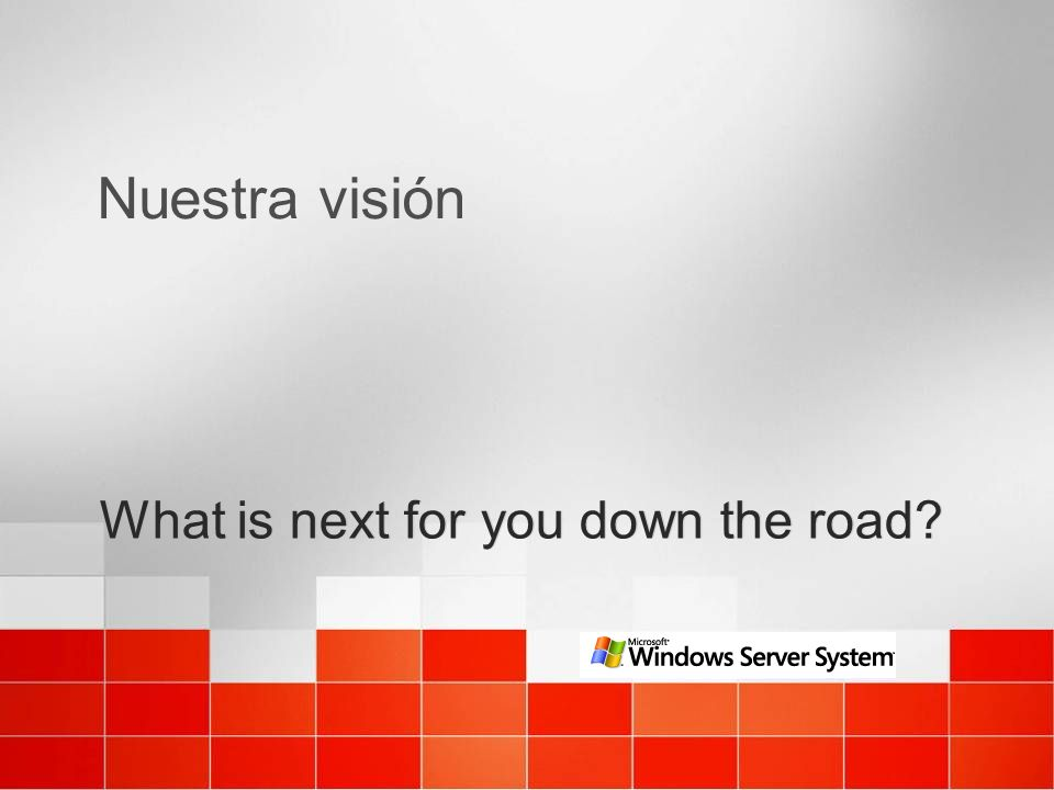 Nuestra visión What is next for you down the road?