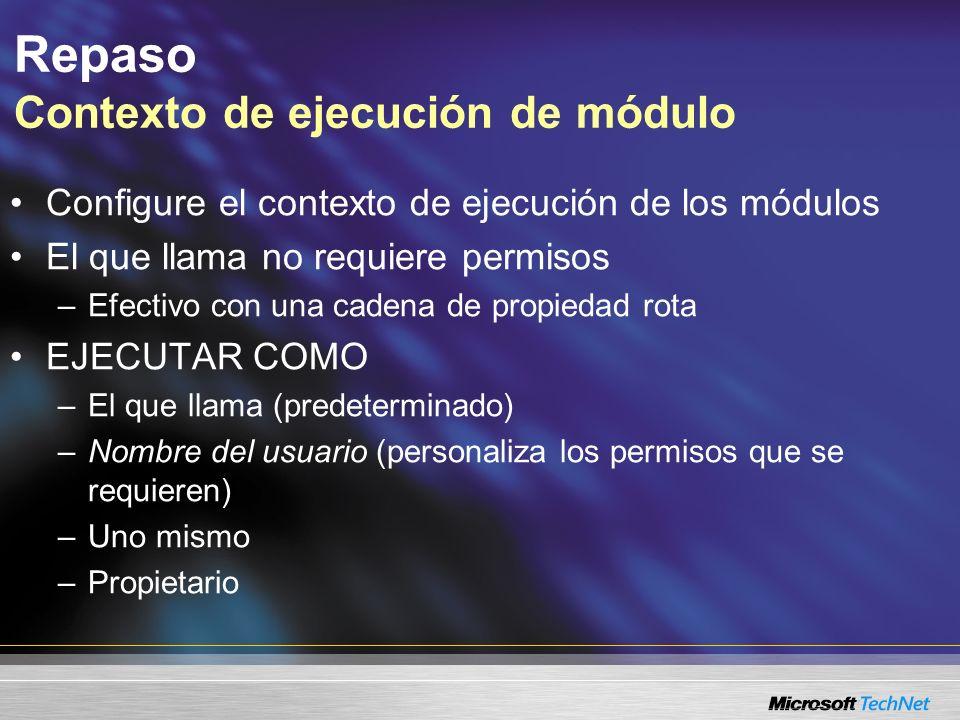 Repaso Contexto de ejecución de módulo Configure el contexto de ejecución de los módulos El que llama no requiere permisos –Efectivo con una cadena de