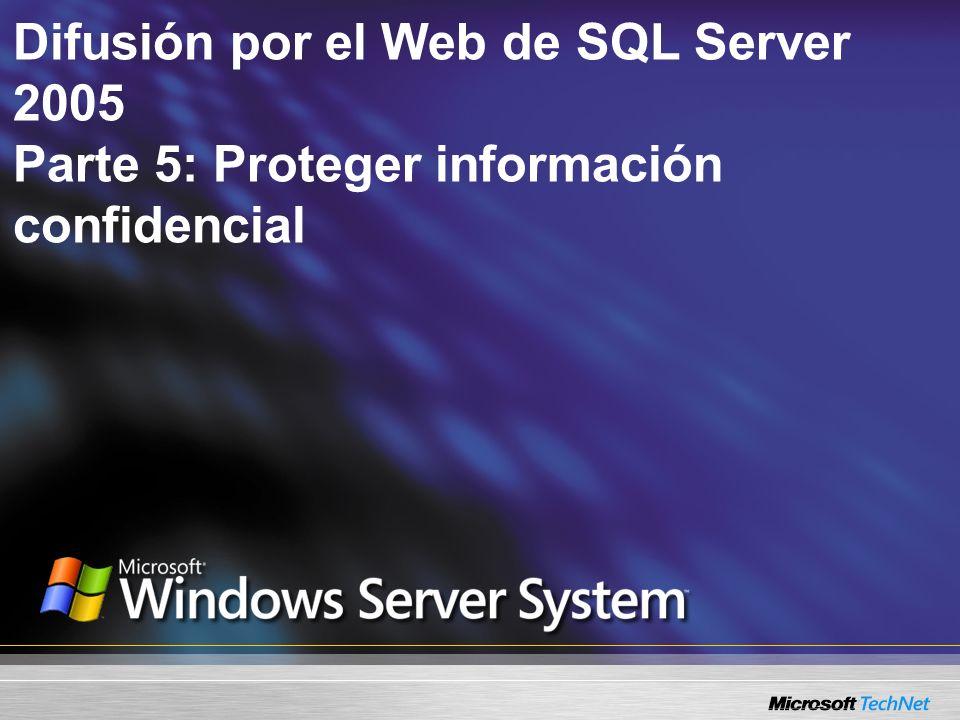 Difusión por el Web de SQL Server 2005 Parte 5: Proteger información confidencial