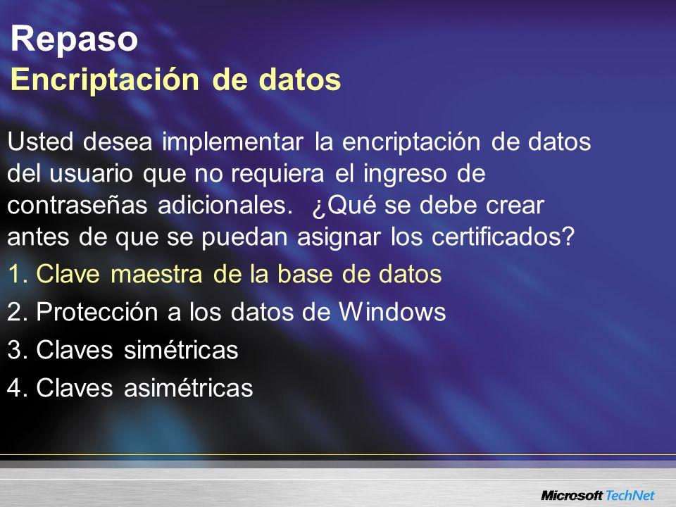 Repaso Encriptación de datos Usted desea implementar la encriptación de datos del usuario que no requiera el ingreso de contraseñas adicionales. ¿Qué
