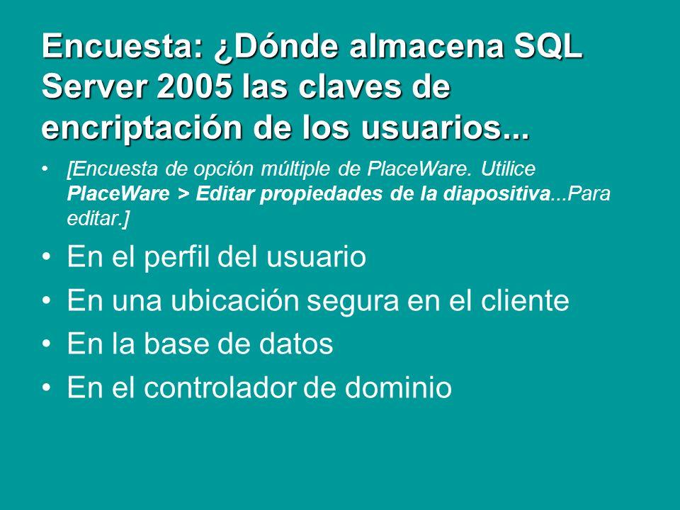 Encuesta: ¿Dónde almacena SQL Server 2005 las claves de encriptación de los usuarios... [Encuesta de opción múltiple de PlaceWare. Utilice PlaceWare >