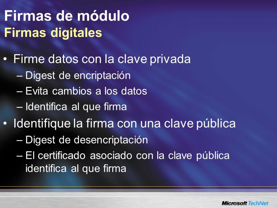 Firmas de módulo Firmas digitales Firme datos con la clave privada –Digest de encriptación –Evita cambios a los datos –Identifica al que firma Identif