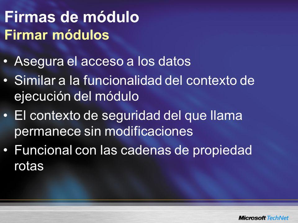 Firmas de módulo Firmar módulos Asegura el acceso a los datos Similar a la funcionalidad del contexto de ejecución del módulo El contexto de seguridad