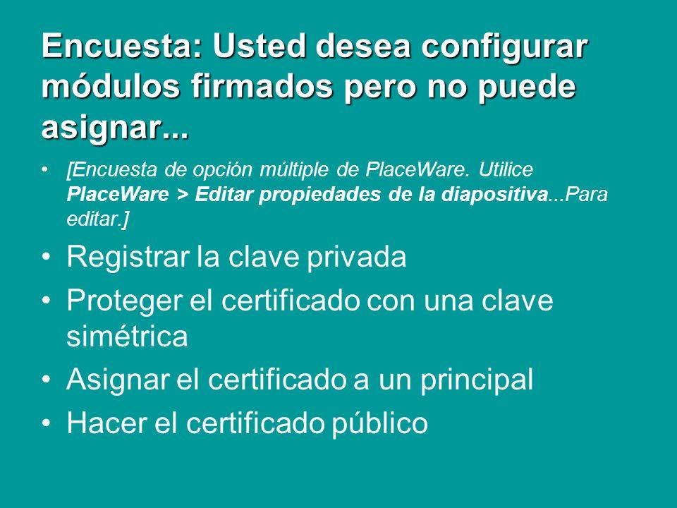 Encuesta: Usted desea configurar módulos firmados pero no puede asignar... [Encuesta de opción múltiple de PlaceWare. Utilice PlaceWare > Editar propi