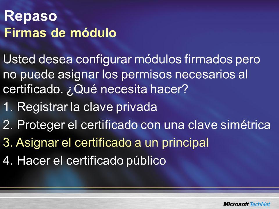Repaso Firmas de módulo Usted desea configurar módulos firmados pero no puede asignar los permisos necesarios al certificado. ¿Qué necesita hacer? 1.