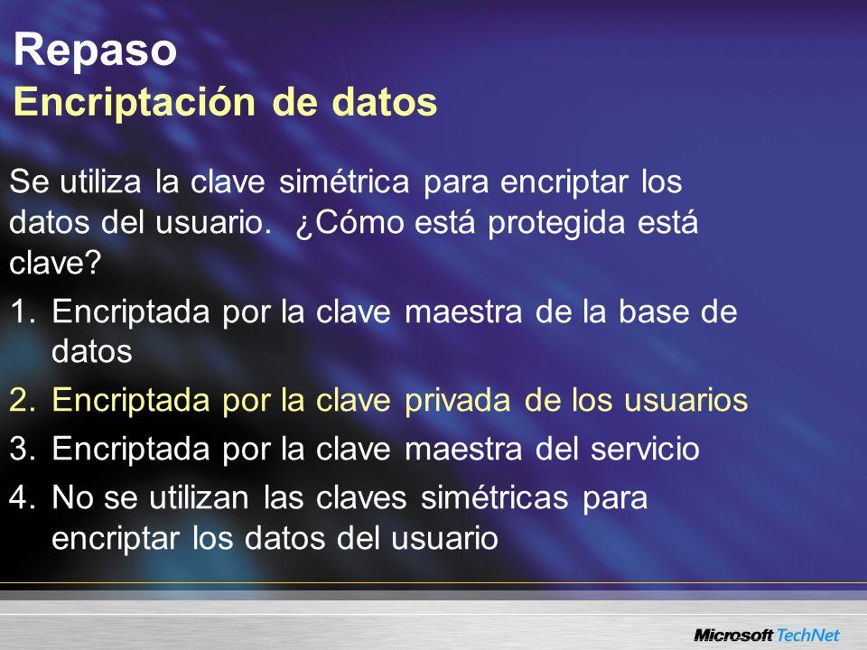 Repaso Encriptación de datos Se utiliza la clave simétrica para encriptar los datos del usuario. ¿Cómo está protegida está clave? 1.Encriptada por la