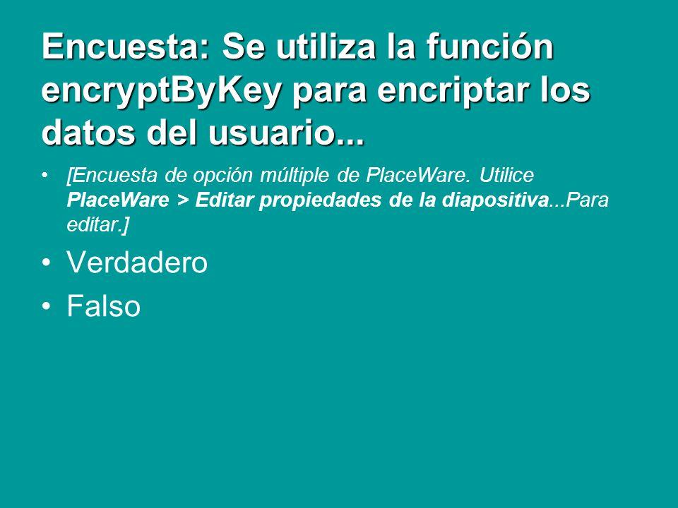 Encuesta: Se utiliza la función encryptByKey para encriptar los datos del usuario... [Encuesta de opción múltiple de PlaceWare. Utilice PlaceWare > Ed