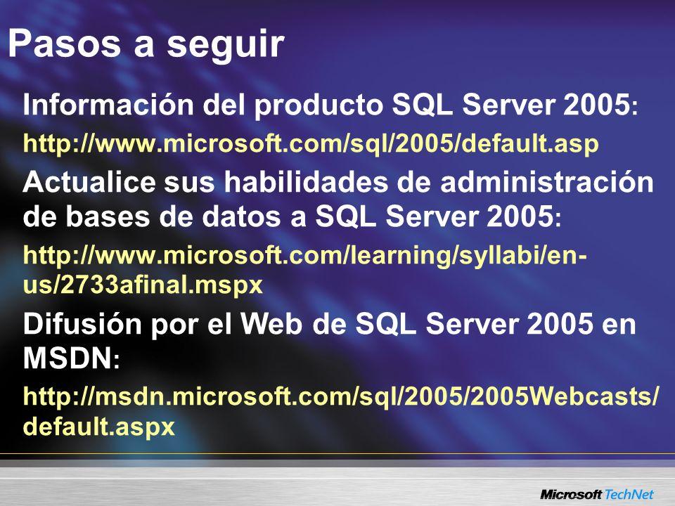 Pasos a seguir Información del producto SQL Server 2005 : http://www.microsoft.com/sql/2005/default.asp Actualice sus habilidades de administración de