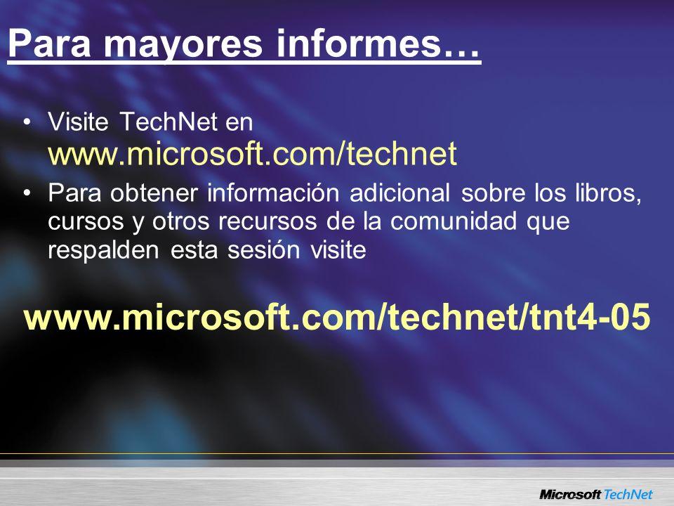 www.microsoft.com/technet/tnt4-05 Para mayores informes… Visite TechNet en www.microsoft.com/technet Para obtener información adicional sobre los libr