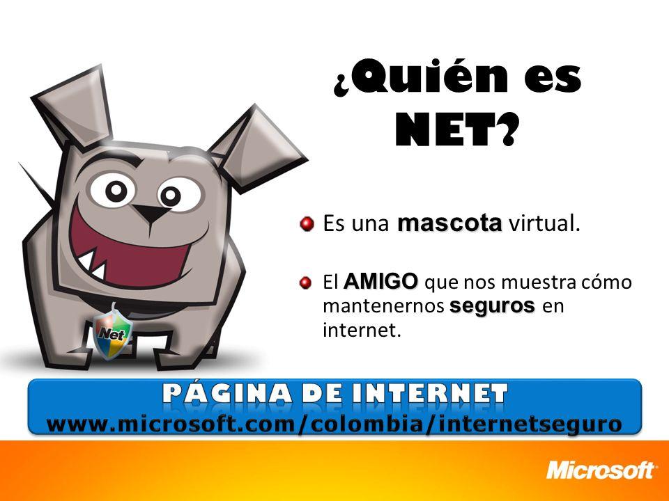 ¿ Quién es NET? mascota Es una mascota virtual. AMIGO seguros El AMIGO que nos muestra cómo mantenernos seguros en internet.