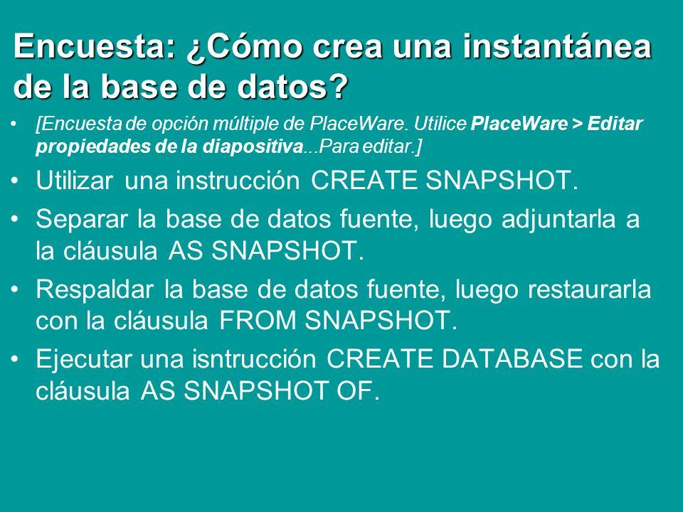 Encuesta: ¿Cómo crea una instantánea de la base de datos? [Encuesta de opción múltiple de PlaceWare. Utilice PlaceWare > Editar propiedades de la diap