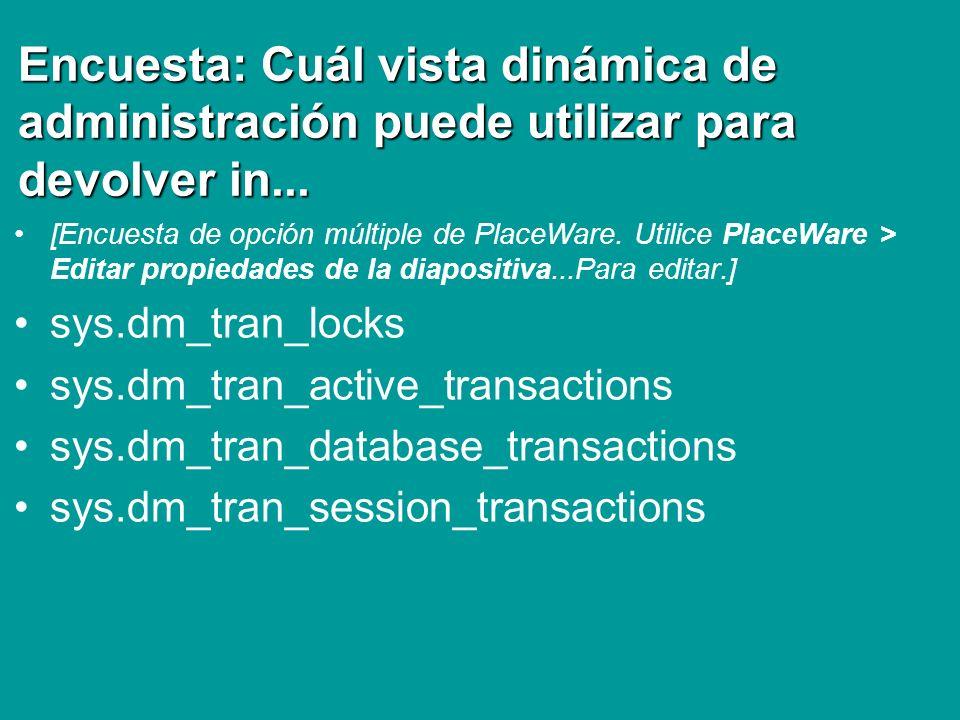 Encuesta: Cuál vista dinámica de administración puede utilizar para devolver in... [Encuesta de opción múltiple de PlaceWare. Utilice PlaceWare > Edit