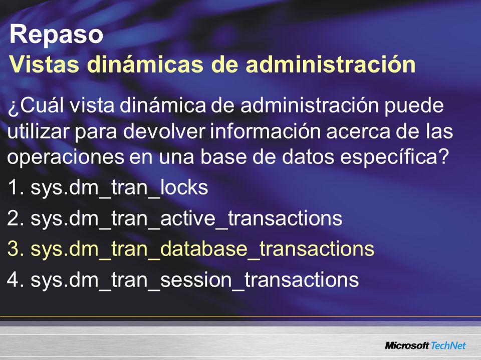 Repaso Vistas dinámicas de administración ¿Cuál vista dinámica de administración puede utilizar para devolver información acerca de las operaciones en