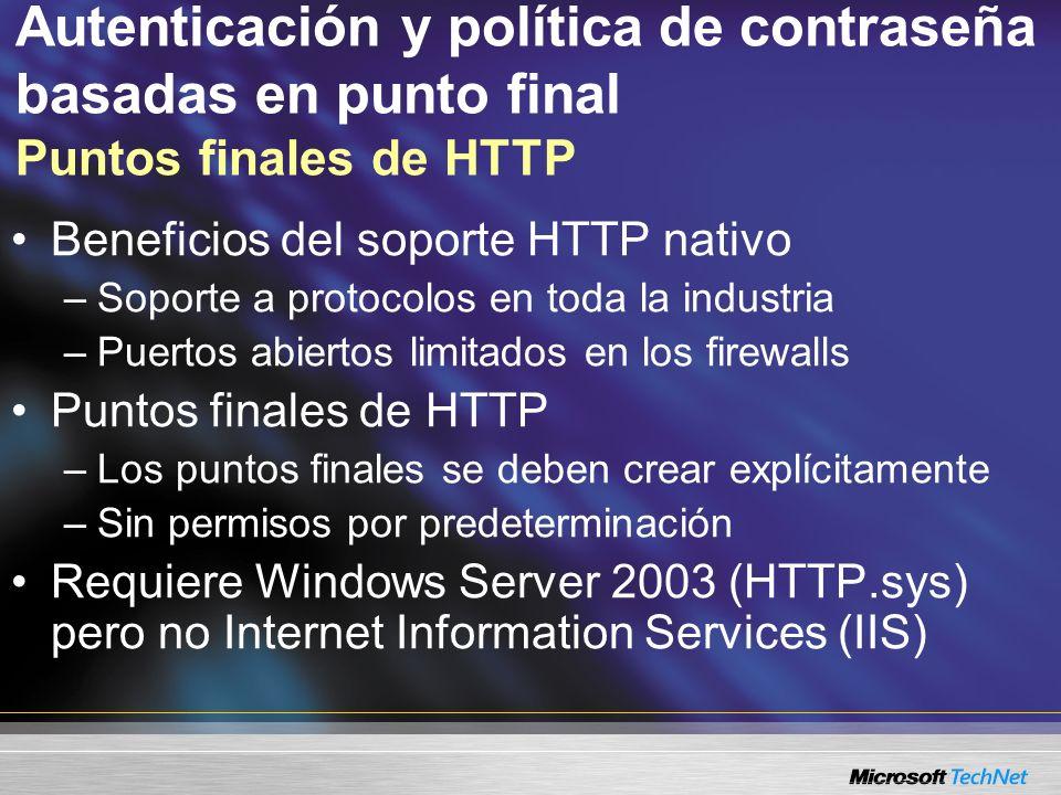 Autenticación y política de contraseña basadas en punto final Puntos finales de HTTP Beneficios del soporte HTTP nativo –Soporte a protocolos en toda