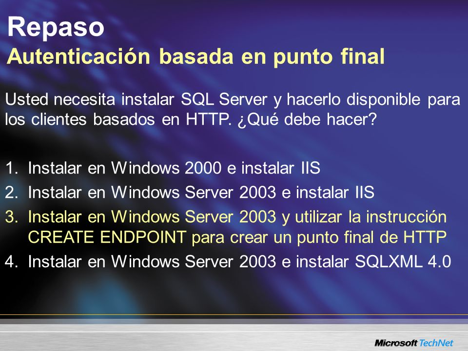Repaso Autenticación basada en punto final Usted necesita instalar SQL Server y hacerlo disponible para los clientes basados en HTTP. ¿Qué debe hacer?