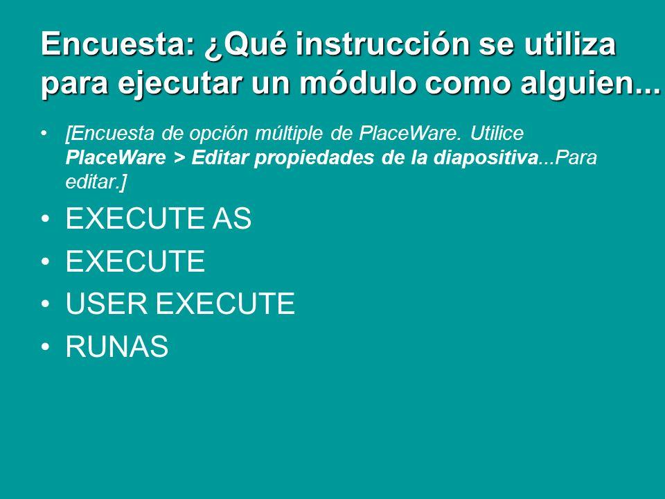 Encuesta: ¿Qué instrucción se utiliza para ejecutar un módulo como alguien... [Encuesta de opción múltiple de PlaceWare. Utilice PlaceWare > Editar pr