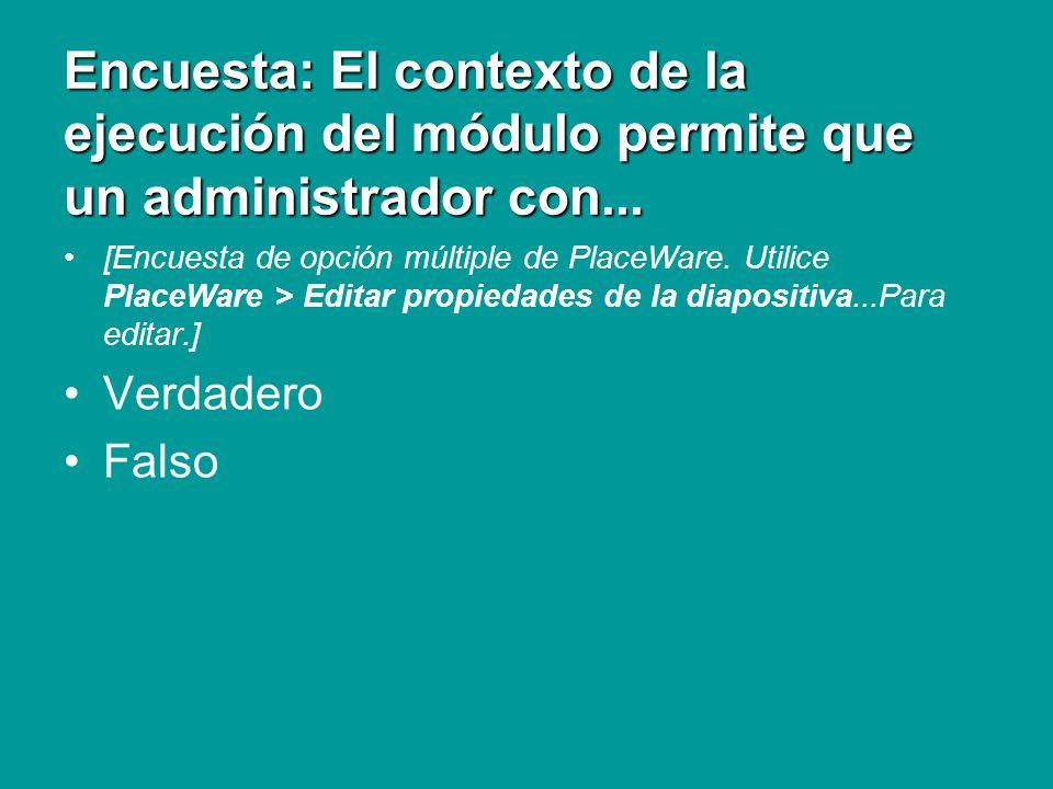 Encuesta: El contexto de la ejecución del módulo permite que un administrador con... [Encuesta de opción múltiple de PlaceWare. Utilice PlaceWare > Ed