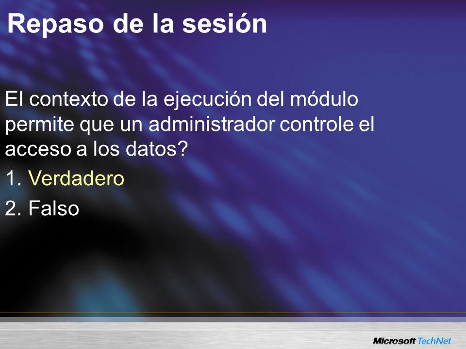 El contexto de la ejecución del módulo permite que un administrador controle el acceso a los datos? 1. 1. Verdadero 2. 2. Falso Repaso de la sesión