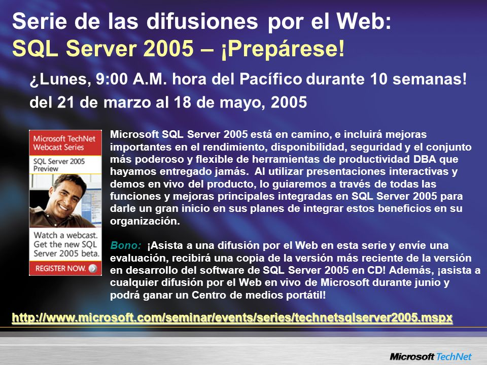 Serie de las difusiones por el Web: SQL Server 2005 – ¡Prepárese! ¿Lunes, 9:00 A.M. hora del Pacífico durante 10 semanas! del 21 de marzo al 18 de may