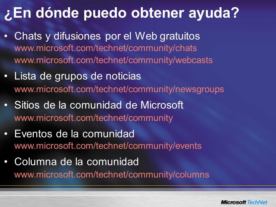 ¿En dónde puedo obtener ayuda? Chats y difusiones por el Web gratuitos www.microsoft.com/technet/community/chats www.microsoft.com/technet/community/w