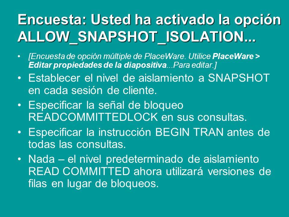 Repaso Aislamiento de la instantánea Usted ha activado la opción ALLOW_SNAPSHOT_ISOLATION en una base de datos.