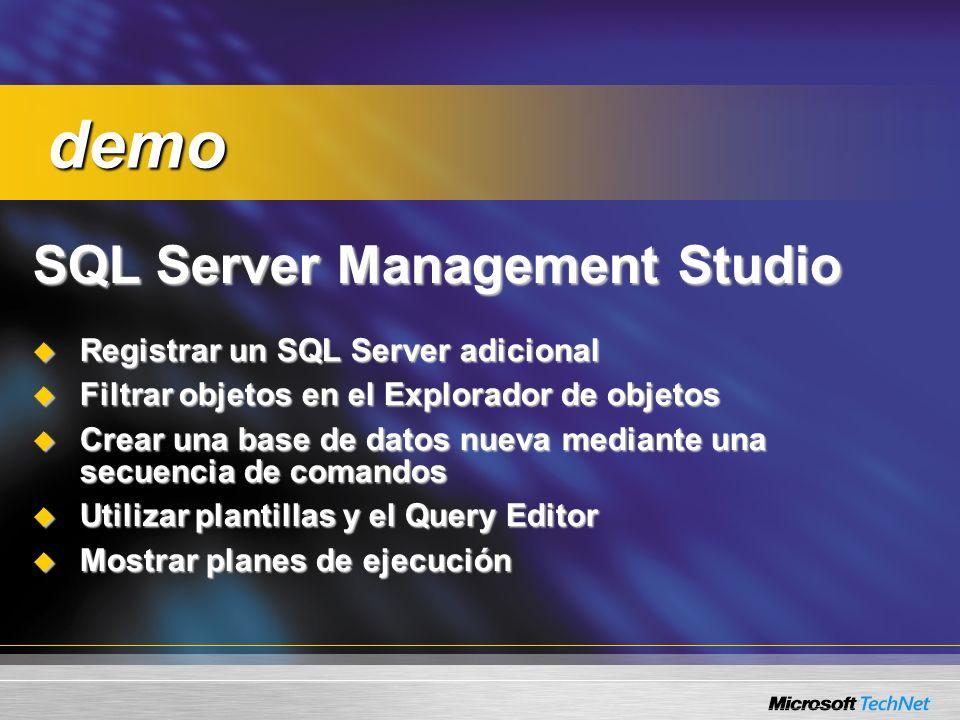 SQL Server Management Studio Registrar un SQL Server adicional Registrar un SQL Server adicional Filtrar objetos en el Explorador de objetos Filtrar objetos en el Explorador de objetos Crear una base de datos nueva mediante una secuencia de comandos Crear una base de datos nueva mediante una secuencia de comandos Utilizar plantillas y el Query Editor Utilizar plantillas y el Query Editor Mostrar planes de ejecución Mostrar planes de ejecución demo demo