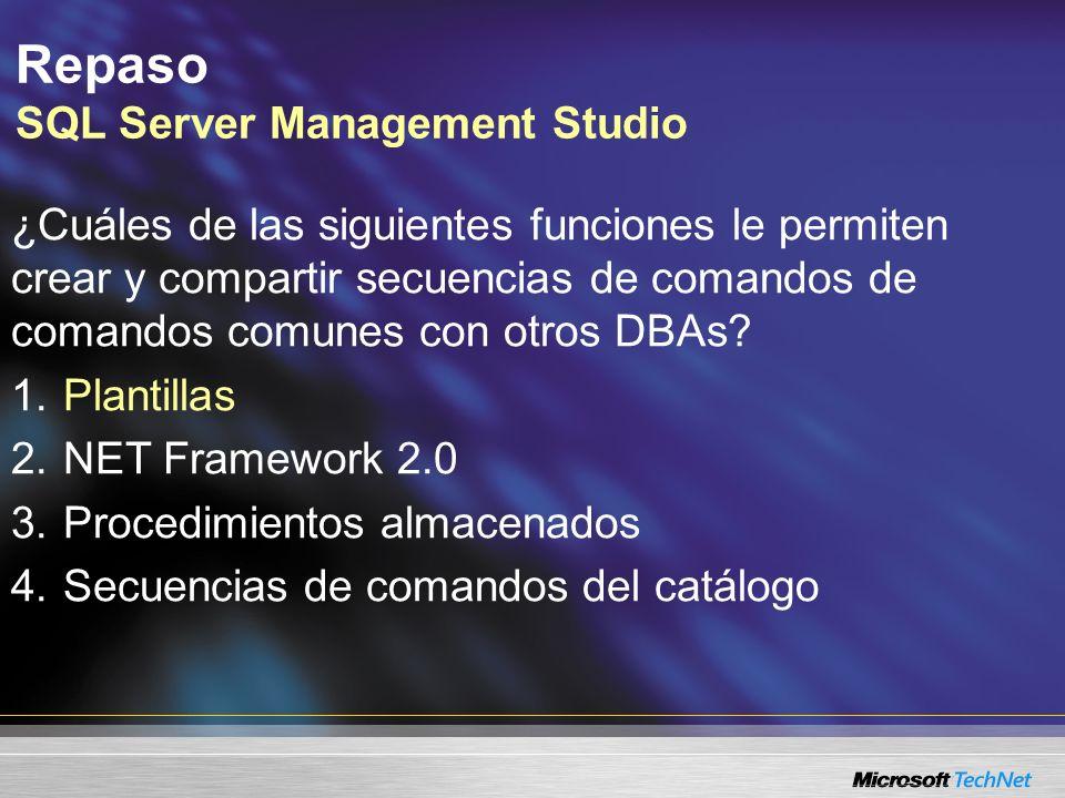 Repaso SQL Server Management Studio ¿Cuáles de las siguientes funciones le permiten crear y compartir secuencias de comandos de comandos comunes con otros DBAs.