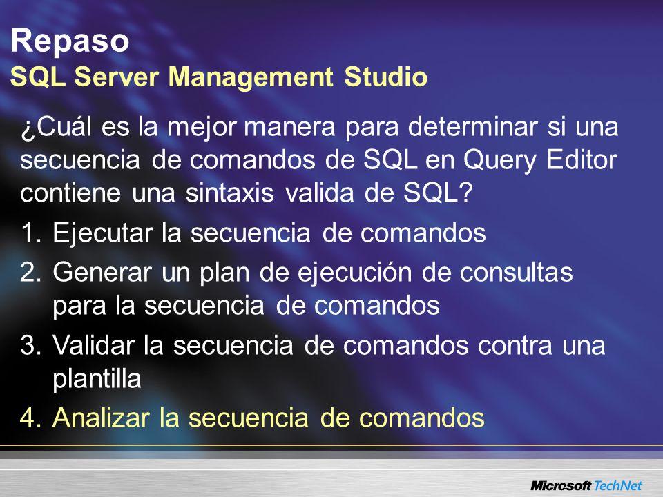 Repaso SQL Server Management Studio ¿Cuál es la mejor manera para determinar si una secuencia de comandos de SQL en Query Editor contiene una sintaxis valida de SQL.