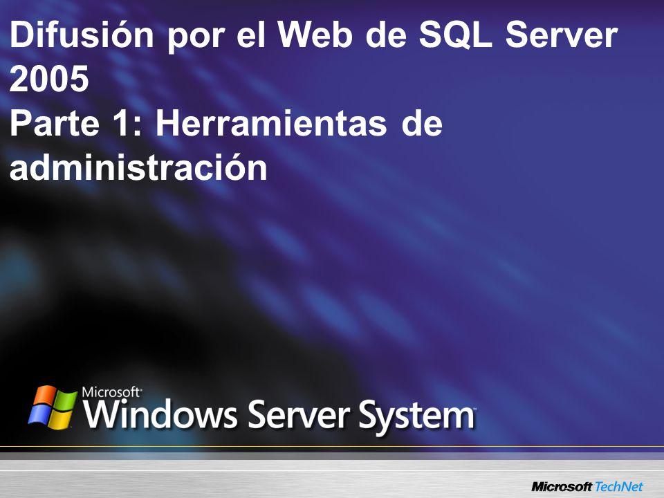 Difusión por el Web de SQL Server 2005 Parte 1: Herramientas de administración