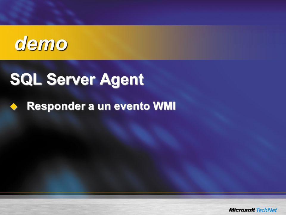 SQL Server Agent Responder a un evento WMI Responder a un evento WMI demo demo