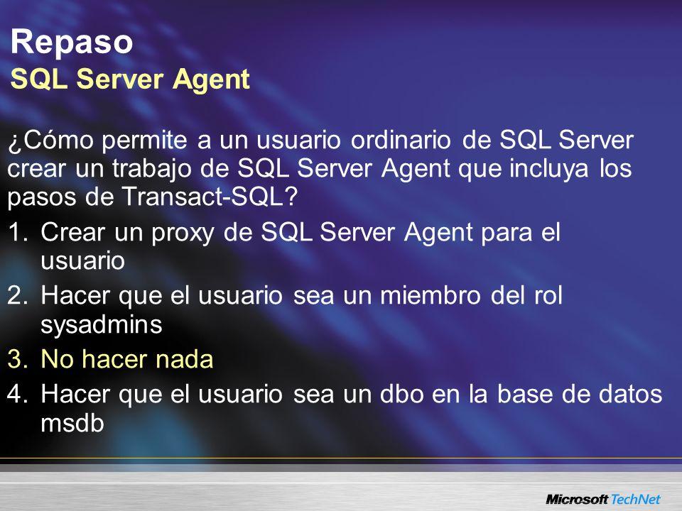 Repaso SQL Server Agent ¿Cómo permite a un usuario ordinario de SQL Server crear un trabajo de SQL Server Agent que incluya los pasos de Transact-SQL.